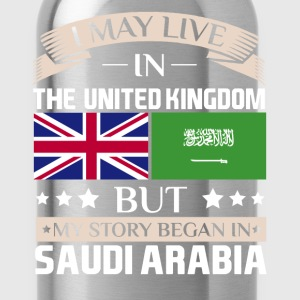 May Live in UK Story Began in Saudi Arabia Flag  T-Shirts - Water Bottle