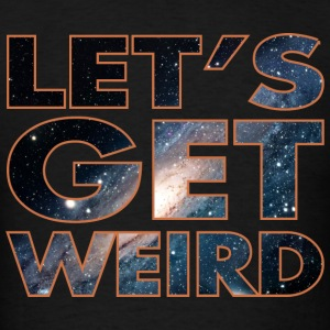 Lets Get Weird Hoodies - Men's T-Shirt
