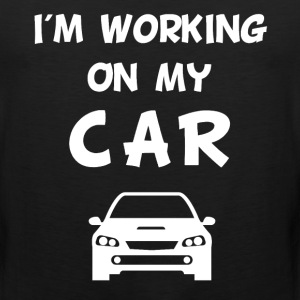 I'm Working on My Car Auto Mechanic T-Shirt T-Shirts - Men's Premium Tank