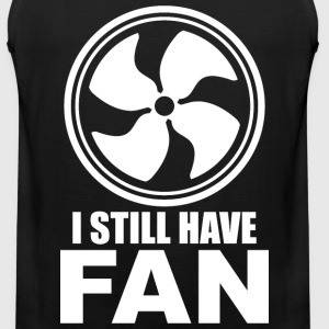 I STLL HAVE FAN - Men's Premium Tank