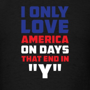 I only love America on days that end in Y Sportswear - Men's T-Shirt