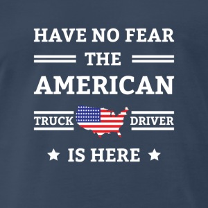 Have no Fear the American Truck Driver is here Sportswear - Men's Premium T-Shirt
