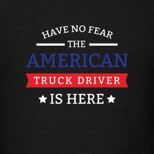 Have no Fear the American Truck Driver is here Sportswear - Men's T-Shirt