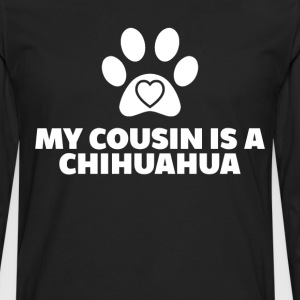 My Cousin is a Chihuahua Dog Paw Print Heart Shirt T-Shirts - Men's Premium Long Sleeve T-Shirt