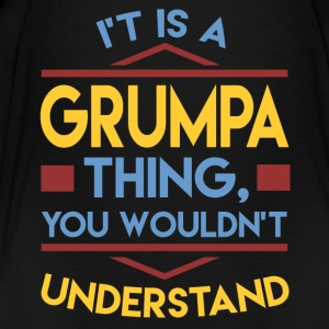 IT'S GRUMPA THING,YOU WOULDN'T UNDERSTAND,YOU WOUL - Toddler Premium T-Shirt