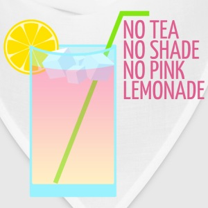 No Tea No Shade No Pink Lemonade - Bandana