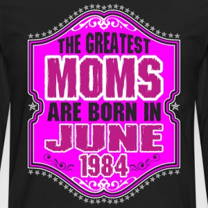 The Greatest Moms Are Born In June 1984 T-Shirts - Men's Premium Long Sleeve T-Shirt