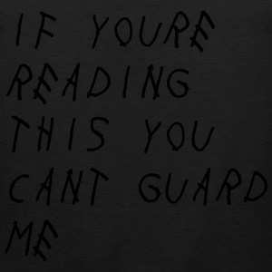 If you're reading this you can't guard me T-Shirts - Men's Premium Tank