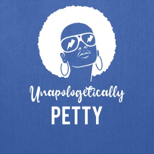 Unapolegetically Petty  T-Shirts - Tote Bag
