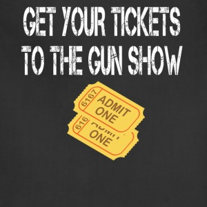 Get Your Tickets To The Gun Show T-Shirts - Adjustable Apron