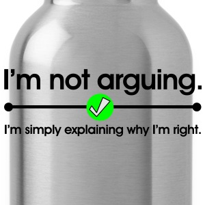 I'm Not Arguing T-Shirts - Water Bottle