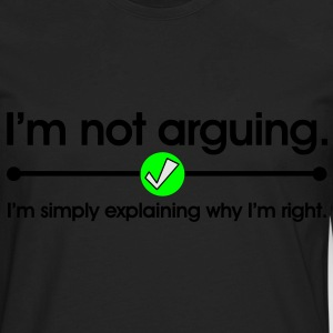 I'm Not Arguing T-Shirts - Men's Premium Long Sleeve T-Shirt