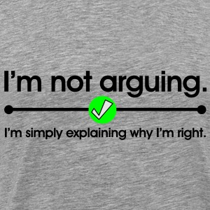I'm Not Arguing Sweatshirts - Men's Premium T-Shirt