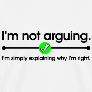 I'm Not Arguing Hoodies - Men's Premium T-Shirt
