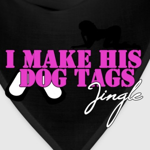 I MAKE HIS DOG TAGS JINGLE (Pink) - Bandana