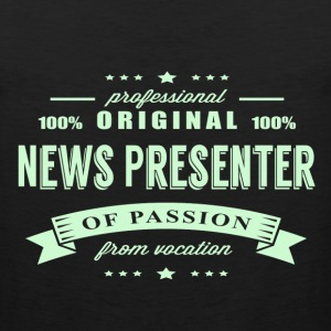 News Presenter Passion T-Shirt - Men's Premium Tank