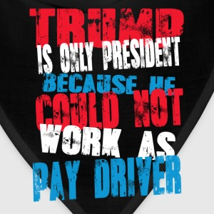 pay driver Trump T-Shirt - Bandana