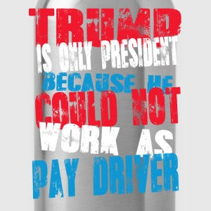 pay driver Trump T-Shirt - Water Bottle