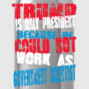 government scientist Trump T-Shirt - Water Bottle