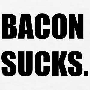 BACON SUCKS - GO VEGAN Sportswear - Men's T-Shirt