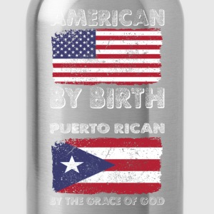 American by Birth Puerto Rican Grace of God  T-Shirts - Water Bottle