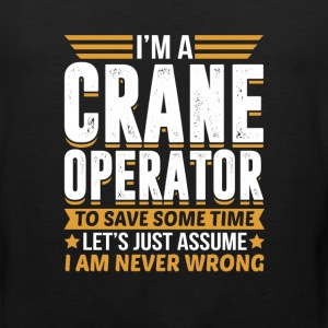 Crane Operator I'm Never Wrong T-Shirts - Men's Premium Tank