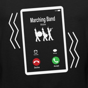 Marching Band Mobile is Calling Mobile T-Shirts - Men's Premium Tank