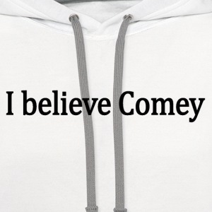 I believe James Comey T-Shirts - Contrast Hoodie