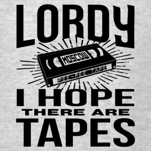 Lordy there are tapes Tanks - Men's T-Shirt