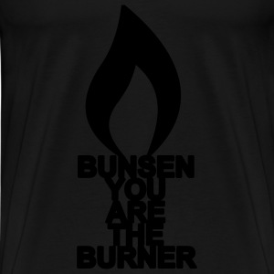 bunsen you are the burner Bags  - Men's Premium T-Shirt