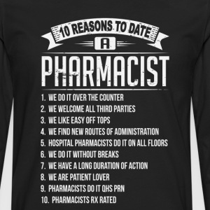 10 Reasons To Date a Pharmacist T-Shirts - Men's Premium Long Sleeve T-Shirt
