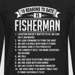 10 Reasons To Date a Fisherman T-Shirts - Men's Premium Long Sleeve T-Shirt