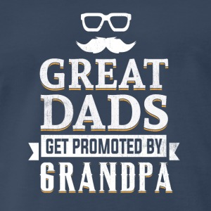 Great Dads get promoted by Grandpa Sportswear - Men's Premium T-Shirt