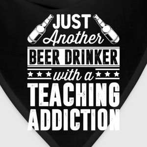 Beer & Teaching Addiction T-Shirts - Bandana