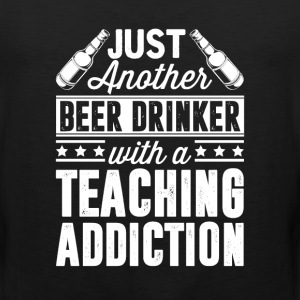 Beer & Teaching Addiction T-Shirts - Men's Premium Tank