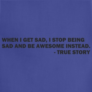 When I get sad I stop being sad and be awesome instead. - True story - Adjustable Apron