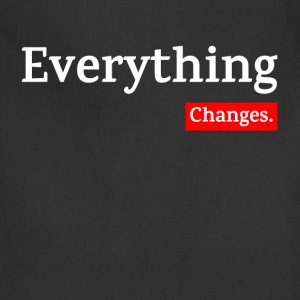 EVERYTHING CHANGES T-Shirts - Adjustable Apron