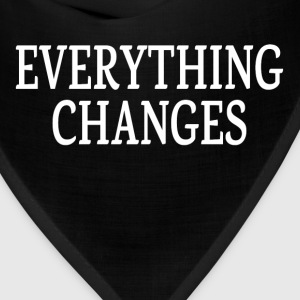 EVERYTHING CHANGES T-Shirts - Bandana
