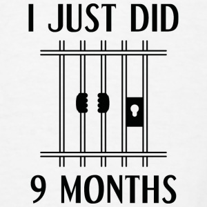 I Just Did 9 Months - Men's T-Shirt