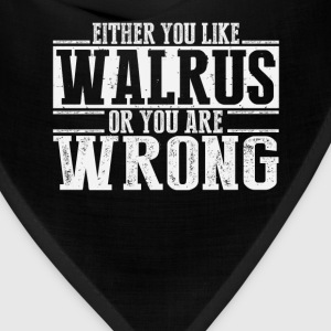Either You Like Walrus Or Wrong T-Shirts - Bandana