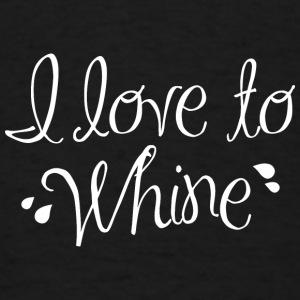 I Love To Whine - Men's T-Shirt