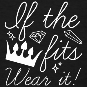 If The Crown Fits - Men's T-Shirt