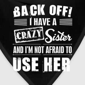 Back off i Have a crazy sister and i'm not afraid T-Shirts - Bandana