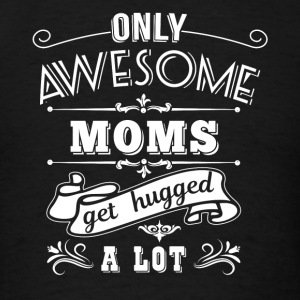 Awesome Moms get hugged Sportswear - Men's T-Shirt