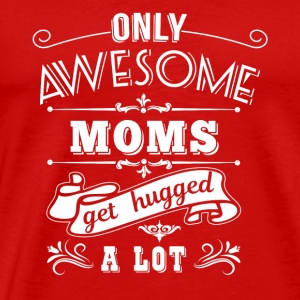Awesome Moms get hugged Caps - Men's Premium T-Shirt