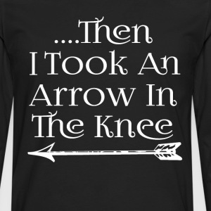 Then I Took An Arrow In The Knee T-Shirts - Men's Premium Long Sleeve T-Shirt