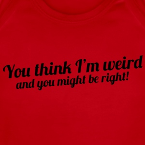you think I'm weird and you might be right! Kids' Shirts - Short Sleeve Baby Bodysuit