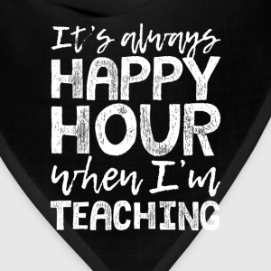 Teaching is My Happy Hour T-Shirts - Bandana