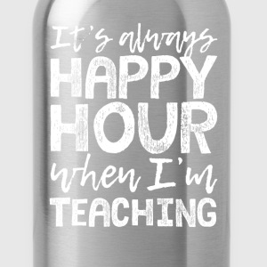 Teaching is My Happy Hour T-Shirts - Water Bottle