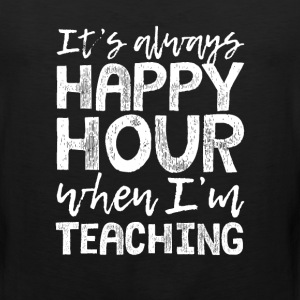 Teaching is My Happy Hour T-Shirts - Men's Premium Tank